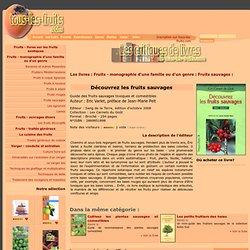 Les livres - Découvrez les fruits sauvages - Eric Varlet, préface de Jean-Marie Pelt