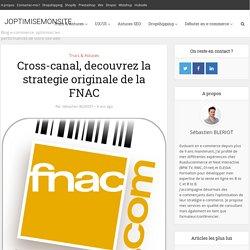 Cross-canal, decouvrez la strategie originale de la FNAC