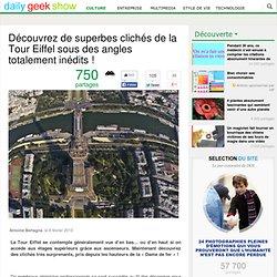 Découvrez de superbes clichés de la Tour Eiffel sous des angles totalement inédits