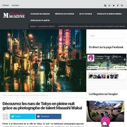 Découvrez Tokyo en pleine nuit grâce à Masashi Wakui