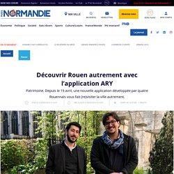 Découvrir Rouen autrement avec l'application ARY - Rouen - Paris Normandie