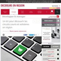 DECIDEURS EN REGION 06/01/14 Un kit pour découvrir les circuits courts et solidaires en région