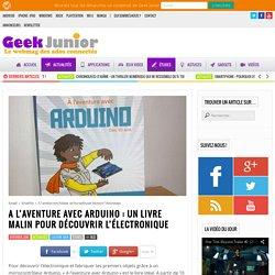 A l'aventure avec Arduino : un livre malin pour découvrir l'électronique