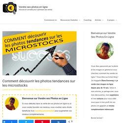 Comment découvrir les photos tendances sur les microstocks - Vendre ses photos en ligne