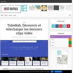TubeNab. Découvrir et télécharger les derniers clips vidéo – Best Outils