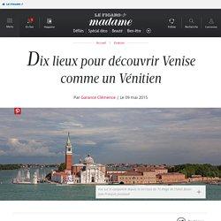 Dix lieux pour découvrir Venise comme un Vénitien