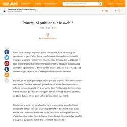 Découvrir le Webfeuilletonisme - Pourquoi publier sur le web ?