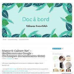 Séance 6: Culture Net' – (Re)Découvrons Google – (Techniques documentaires 6ème)
