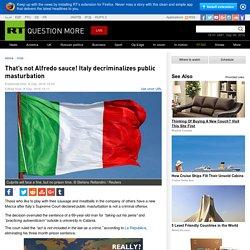 That's not Alfredo sauce! Italy decriminalizes public masturbation — RT Viral