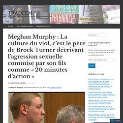 Meghan Murphy : La culture du viol, c'est le père de Brock Turner décrivant l'agression sexuelle commise par son fils comme «20 minutes d'action»