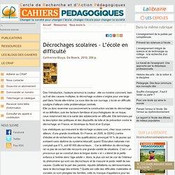 Décrochages scolaires - L'école en difficulté - Le Cercle de Recherche et d'Action Pédagogiques et les Cahiers pédagogiques