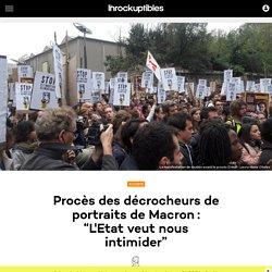 """Procès des décrocheurs de portraits de Macron: """"L'Etat veut nous intimider"""""""