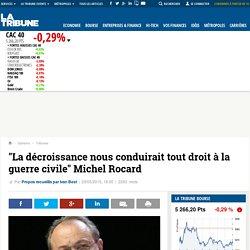 """""""La décroissance nous conduirait tout droit à la guerre civile"""" Michel Rocard"""