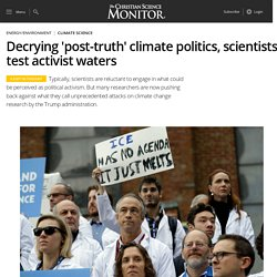 Decrying 'post-truth' climate politics, scientists test activist waters