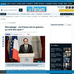 Décryptage : «la France est en guerre», ça veut dire quoi ?