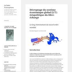 Décryptage du système économique global [2/7] : Géopolitique du libre-échange