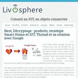 Nest, Décryptage : produits, stratégie Smart Home et IOT, Thread et sa relation avec Google - Livosphere