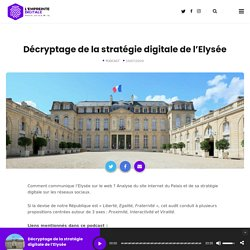 Décryptage de la stratégie digitale de l'Elysée – L'EMPREINTE DIGITALE