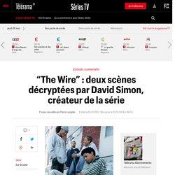 """""""The Wire"""" : deux scènes décryptées par David Simon, créateur de la série"""