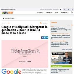 Google et NellyRodi décryptent la génération Z pour le luxe, la mode et la beauté