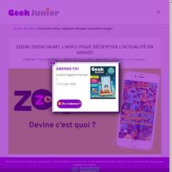 Zoom Zoom Okapi, l'appli pour décrypter l'actualité en images