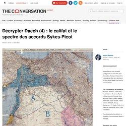 Décrypter Daech (4) : le califat et le spectre des accords Sykes-Picot