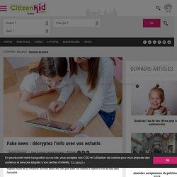 Fake news : décryptez l'info avec vos enfants - Citizenkid