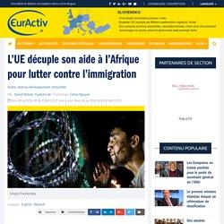 L'UE décuple son aide à l'Afrique pour lutter contre l'immigration – EurActiv.fr