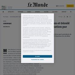 Débat entre Marine Le Pen et Gérald Darmanin: la dédiabolisation par procuration