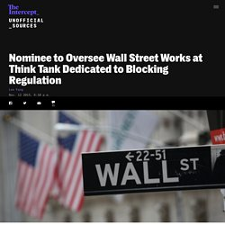 Nominee to Oversee Wall Street Works at Think Tank Dedicated to Blocking Regulation