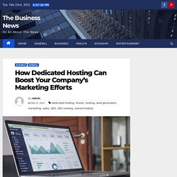 How Dedicated Hosting Can Boost Your Company's Marketing Efforts - The Business News