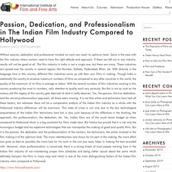 Passion, Dedication, and Professionalism in The Indian Film Industry Compared to Hollywood - Film & Fine Arts is a great film Institute