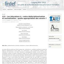 215 - Les éducations à » entre dédisciplinarisation et normalisation : quelle appropriation des savoirs ?