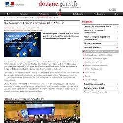 """""""Dédouanez en France"""" à revoir sur DOUANE TV"""