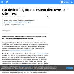 Info 3 : Par déduction, un adolescent découvre une cité maya