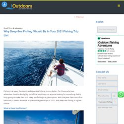 Why Deep-Sea Fishing Should Be In Your 2021 Fishing Trip List