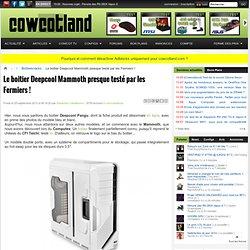 Le boitier Deepcool Mammoth presque testé par les Fermiers ! - Boîtiers/racks