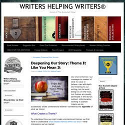 Deepening Our Story: Theme It Like You Mean It ~ WRITERS HELPING WRITERS®