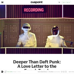 Deeper Than Daft Punk: A Love Letter to the French Touch — Cuepoint
