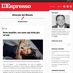 Porno deepfake, una nuova app letale gira sul web - Avvocato del Diavolo - Blog - L'Espresso
