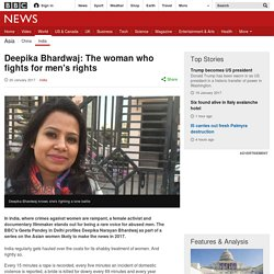 Deepika Bhardwaj: The woman who fights for men's rights