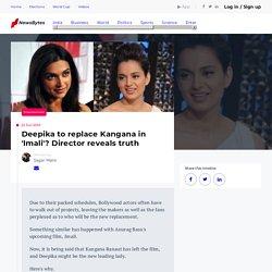 Deepika to replace Kangana in 'Imali'? Director reveals truth
