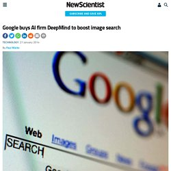 Google buys AI firm DeepMind to boost image search - tech - 27 January 2014