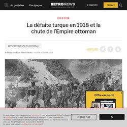 La défaite turque en 1918 et la chute de l'Empire ottoman