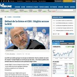 Défaut de la Grèce et CDS : Stiglitz accuse la BCE