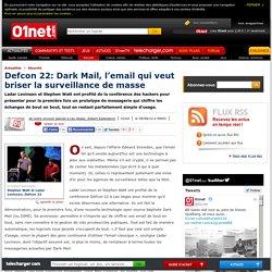 Defcon 22: Dark Mail, l'email qui veut briser la surveillance de masse