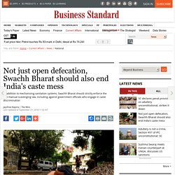 Not just open defecation, Swachh Bharat should also end India's caste mess