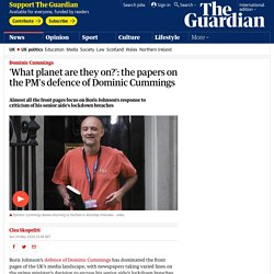 'What planet are they on?': the papers on the PM's defence of Dominic Cummings