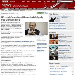 US ex-defence head Rumsfeld defends Iraq war handling