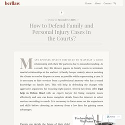 How to Defend Family and Personal Injury Cases in the Courts? – berllaw